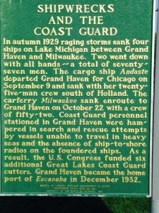 "This historical marker shows how treacherous Lake Michigan and the Great Lakes can be in storms, especially in the fall and winter (which is one reason we'll be off by September 1). You may recall the song ""The wreck of the Edmund Fitzgerald"" by Gordon Lightfoot. The Edmund Fitzgerald hauled iron ore from the mines near Duluth, Minnesota to Detroit, Toledo, and other Great Lakes ports for 17 years - she set seasonal haul records 6 times, often breaking her own record. However, on November 9, 1975, carrying a full load of ore, she was caught on Lake Superior in a violent storm with hurricane-force winds and waves up to 35 feet. Shortly after 7:00 PM the next day, she suddenly sank without sending out a distress signal, leading many to believe she suffered sudden catastrophic structural damage.  All hands were lost and no bodies were ever recovered. The disaster lead to many safety requirements being implemented, including mandatory survival suits, depth finders, positioning systems, increased freeboard, and more frequent inspections"